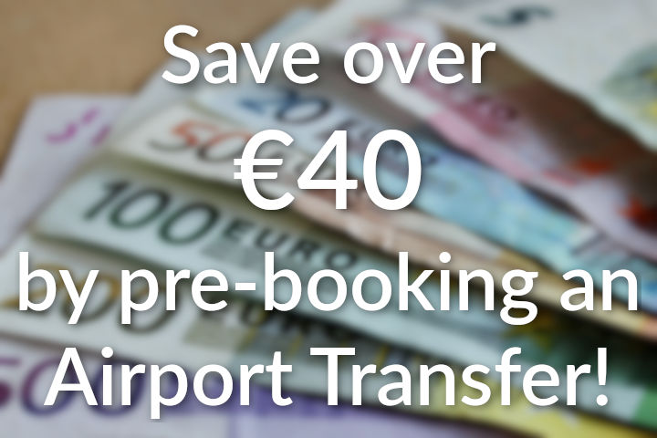 Save over €40 by pre-booking an Airport Transfer